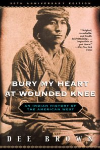 bury My Heart at Wounded Knee; An Indian History of the American West